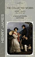 The Collected Works of Henry James, Vol. 09 (of 36): A Passionate Pilgrim; Hawthorne (Bookland Classics)