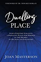 Dwelling Place: God's endtime strategy a dwelling place for himself in the hearts of his sons and daughters.