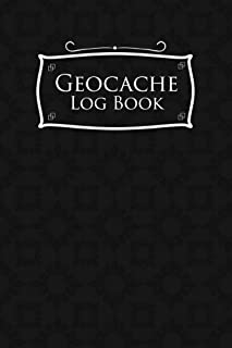 Geocache Log Book: Geocache Note, Geocaching Log Template, Geocaching Diary, Geocaching Track, Black Cover (Volume 25)