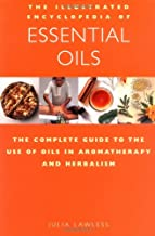 The Illustrated Encyclopedia of Essential Oils: The Complete Guide to the Use of Oils in Aromatherapy & Herbalism