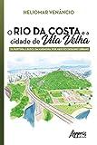 O Rio da Costa e a Cidade de Vila Velha: Da Ruptura à Busca da Harmonia por Meio do Desenho Urbano (Portuguese Edition)