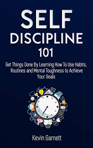 Self-Discipline 101: Get Things Done By Learning How To Use Habits, Routines and Mental Toughness to Achieve Your Goals (Master Productivity Series Book 1)