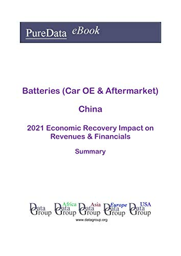 Batteries (Car OE & Aftermarket) China Summary: 2021 Economic Recovery Impact on Revenues & Financials (English Edition)