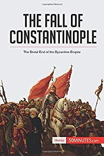 The Fall of Constantinople: The Brutal End of the Byzantine Empire