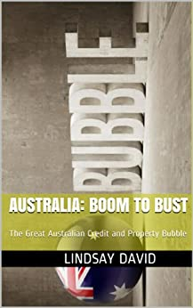 Australia: Boom to Bust: The Great Australian Credit and Property Bubble by [Lindsay David]
