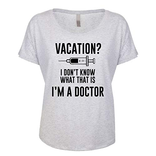 Vacation? I Don't Know What That is I'm A Doctor Women's Dolman T Shirt Heather-White XX-Large