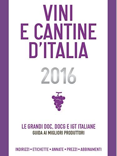 Vini e Cantine d'Italia 2016: Le grandi doc, docg e igt italiane: guida ai migliori produttori (Delibo Vol. 3) (Italian Edition)