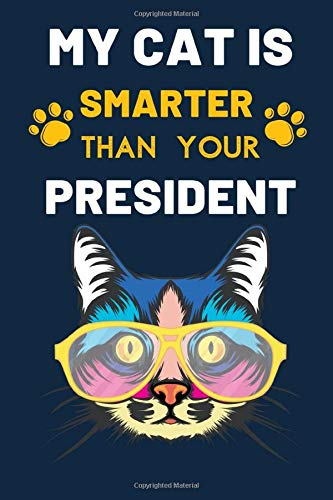 My Cat Is Smarter Than Youer President: Funny Blank Line Journal Notebook for Cats Lover