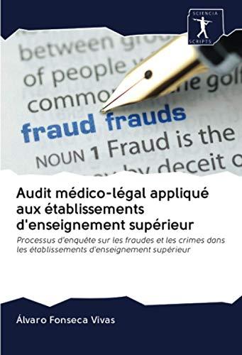 Audit médico-légal appliqué aux établissements d'enseignement supérieur: Processus d'enquête sur les fraudes et les crimes dans les établissements d'enseignement supérieur
