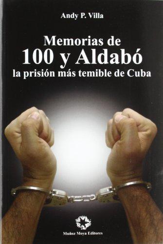 MEMORIAS DE 100 Y ALDABO LA PRISION MAS REMINLE DE CUBA