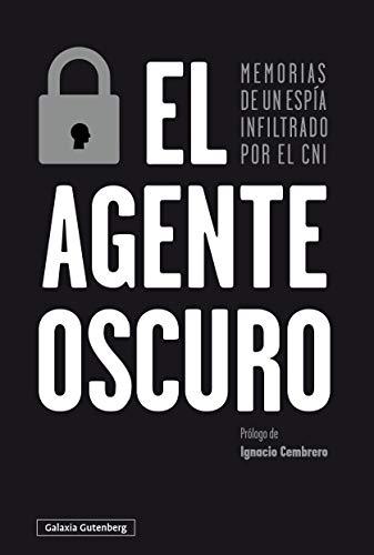 El agente oscuro: Memorias de un espía infiltrado por el CNI (Rústica Ensayo)