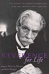 Reverence for Life: The Ethics of Albert Schweitzer for the Twenty-First Century by Marvin Meyer (Author)