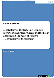 """Mophology of the fairy tale. Disney's literary original """"The Princess and the Frog"""" analysed on the basis of Propp's """"Morp..."""