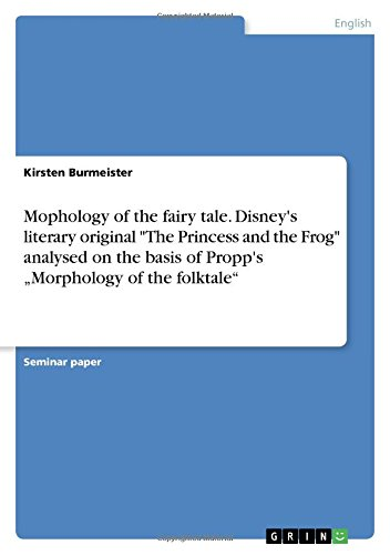 Mophology of the fairy tale. Disney's literary original The Princess and the Frog analysed on the basis of Propp's 'Morphology of the folktale