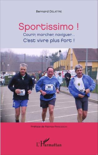Sportissimo !: Courir, marcher, naviguer. . . C'est vivre plus fort !