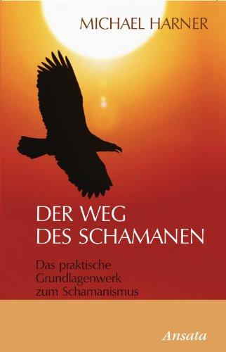 Der Weg des Schamanen: Das praktische Grundlagenwerk zum Schamanismus