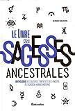 Le livre des sagesses ancestrales - Anthologie des savoirs et bienfaits des anciens à l'usage du monde moderne