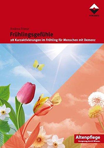 Frühlingsgefühle: 28 Kurzaktivierungen im Frühling für Menschen mit Demenz (Altenpflege)