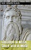Gregorio di Nissa - Sulla vita di Mosè