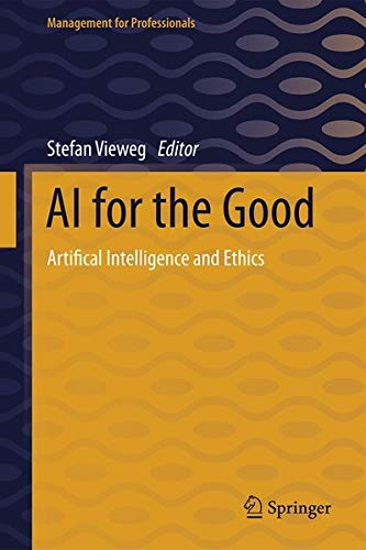 AI for the Good: Artifical Intelligence and Ethics (Management for Professionals)