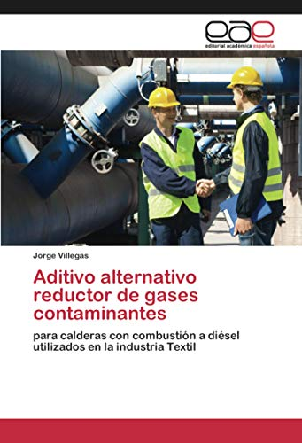 Aditivo alternativo reductor de gases contaminantes: para calderas con combustión a diésel utilizados en la industria Textil