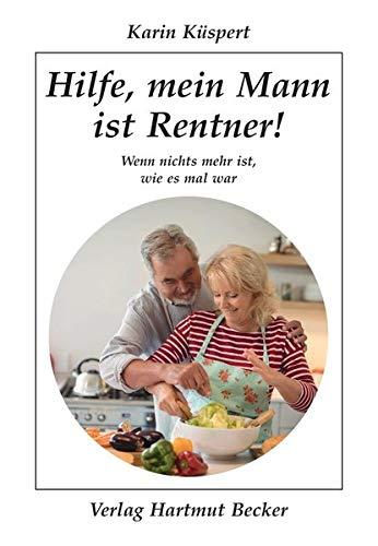 Hilfe, mein Mann ist Rentner!: Wenn nichts mehr ist, wie es mal war (Humor)