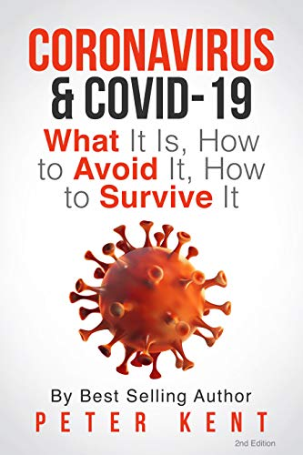 Coronavirus & COVID-19: What It Is, How to Avoid It, How to Survive It: COVID-19 Facts