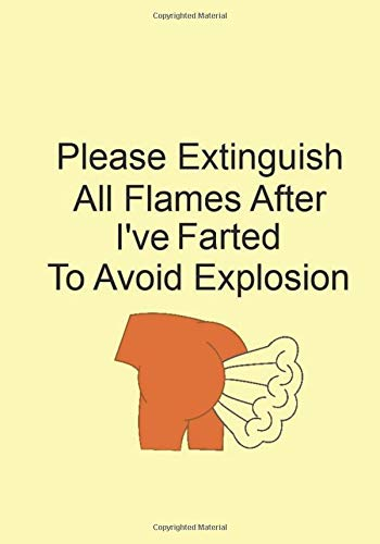 Please Extinguish All Flames After I've Farted To Avoid Explosion: Funny Gift Journal Notebook