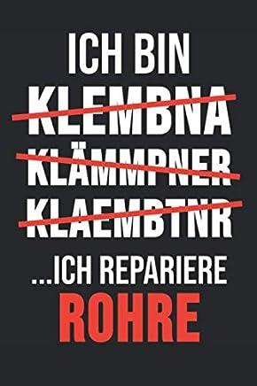Ich Bin Klembna Klämmpner Klaembtnr ... Ich Repariere Rohre: 6 x 9 Blanko Notizbuch für Klempner, Installateur & Rohrverleger