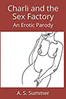 Charli and the Sex Factory: An Erotic Parody