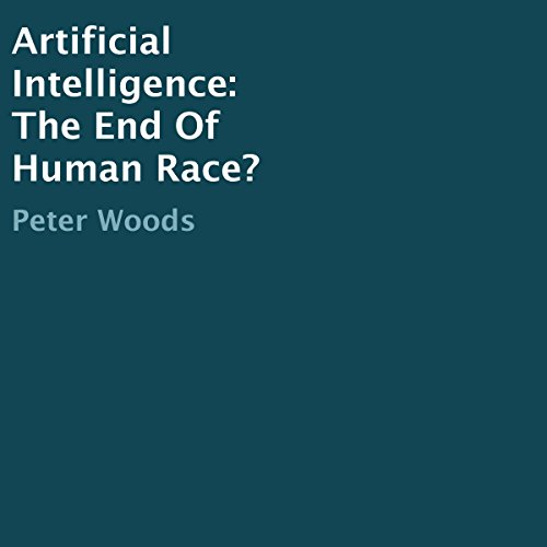 Artificial Intelligence: The End of Human Race? cover art