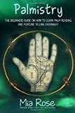 Palmistry: Palm Reading For Beginners - The 72 Hour Crash Course On How To Read Your Palms And Start Fortune Telling Like A Pro