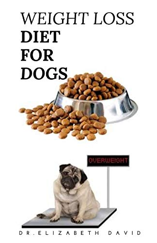 WEIGHT LOSS DIET FOR DOGS: Weight Loss Recipe and Cookbook For Your Canine