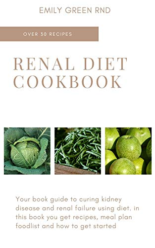 RENAL DIET COOKBOOK: Your book guide to curing kidney...