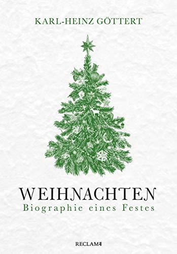 Weihnachten: Biographie eines Festes