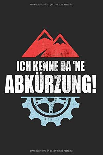 Ich Kenn Da Ne Abkürzung: Mountainbike Notizbuch MTB Fahrrad Radtour Notizen Planer Tagebuch (Liniert, 15 x 23 cm, 120 Linierte Seiten, 6