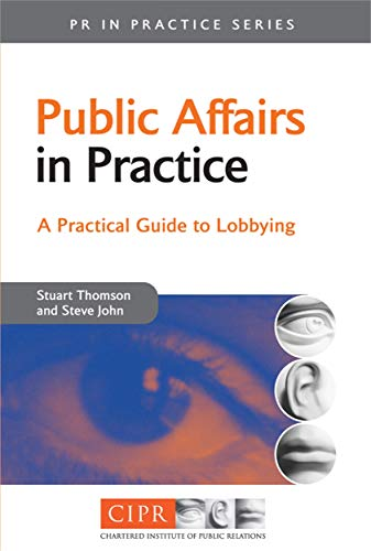 Public Affairs in Practice: A Practical Guide to Lobbying: A Guide to Lobbying (PR In Practice)