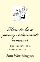 How to be a savvy restaurant reviewer: The secrets of a restaurant critic