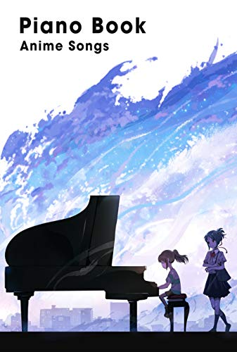 Piano Book Anime Songs: Piano Sheet, Piano Music (English Edition)