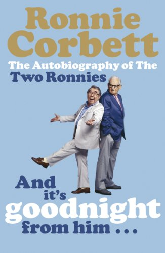 And It's Goodnight from Him . . .: The Autobiography of the Two Ronnies (English Edition)