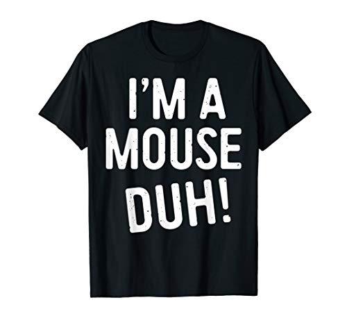 I'm A Mouse Duh! T-Shirt Halloween Costume Gift Shirt T-Shirt