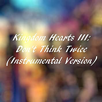 "Don't Think Twice (From ""Kingdom Hearts III"") (Instrumental version)"