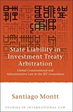 State Liability in Investment Treaty Arbitration: Global Constitutional and Administrative Law in the BIT Generation (26) (Studies in International Law)