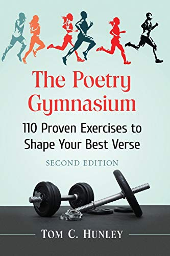 The Poetry Gymnasium: 110 Proven Exercises to Shape Your Best Verse, 2D Ed.