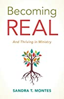 Becoming Real: And Thriving in Ministry