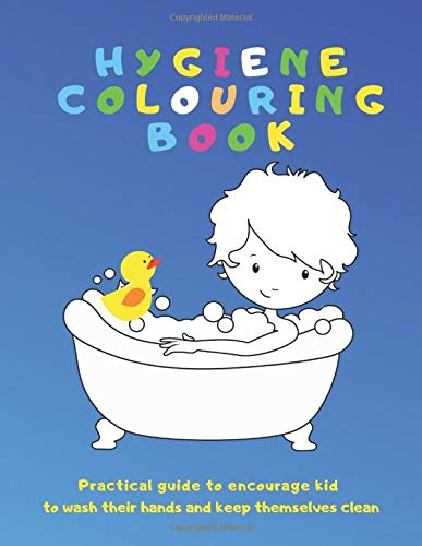 Hygiene Colouring Book: Practical guide to encourage Kid to wash their hands and keep themselves clean
