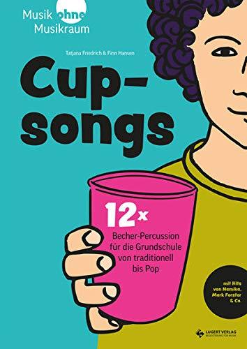 Cupsongs: mit Hits von Namika, Mark Forster & Co. 12x Becher-Percussion für die Grundschule von traditionell bis Pop
