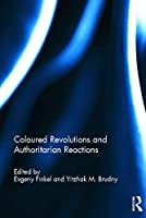 Coloured Revolutions and Authoritarian Reactions (Democratization Special Issues)