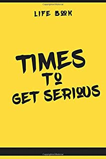Times To Get Serious : Life Book: Lined Journal -Birthday Gift Notebook -work book - Notebook