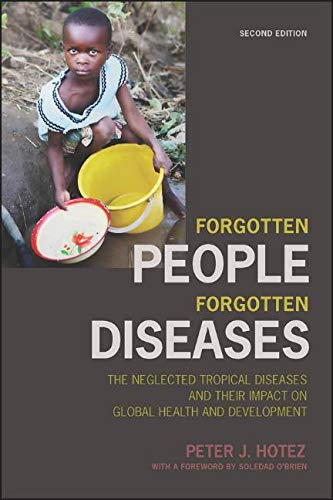 Forgotten People, Forgotten Diseases: The Neglected Tropical Diseases and their Impact on Global Health and Development (ASM Books)
